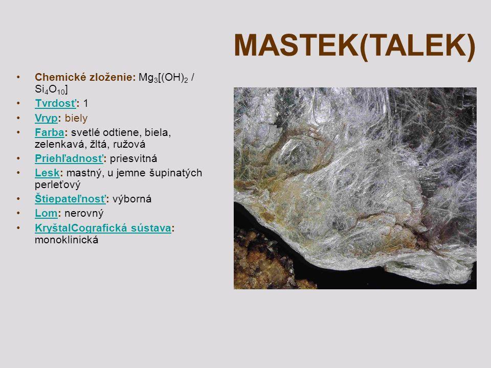 MASTEK(TALEK) Chemické zloženie: Mg3[(OH)2 / Si4O10] Tvrdosť: 1